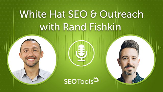 White Hat SEO & Outreach with Rand Fishkin   Podcast #11