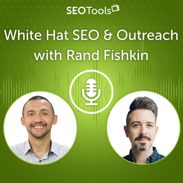 White Hat SEO & Outreach with Rand Fishkin | Podcast #11