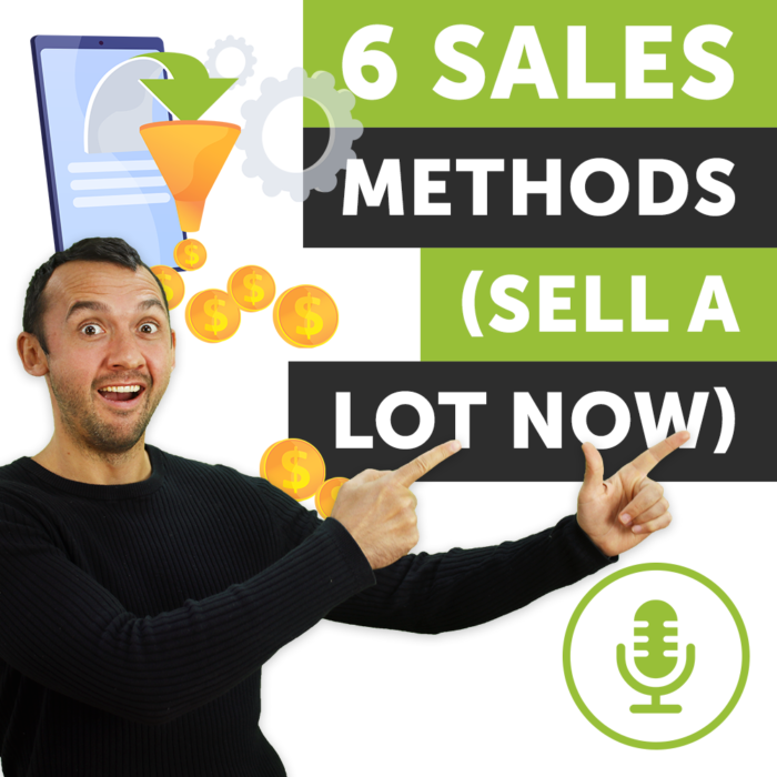 6 Sales Methods (Sell A Lot Now) | Podcast #13