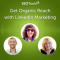 Get Organic Reach with LinkedIn Marketing