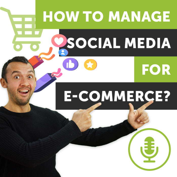 How to Manage Social Media for E-commerce?   Podcast #14