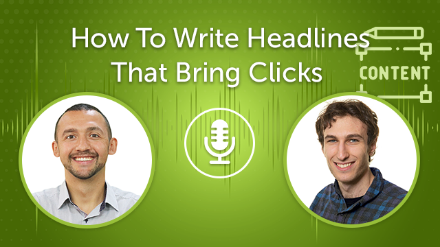 How To Write Headlines That Bring Clicks (Episode #18)