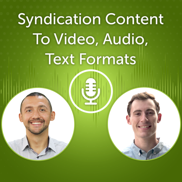 Syndication Content To Video, Audio, Text Formats (Episode #20)