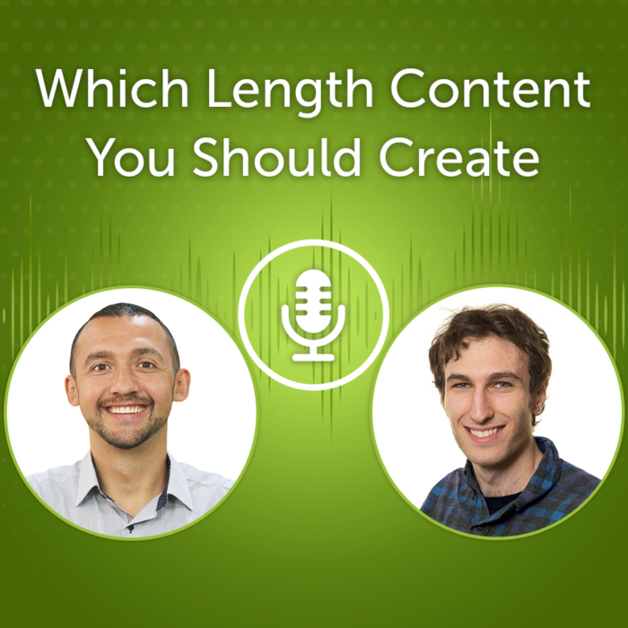 Which Length Content You Should Create (Episode #19)