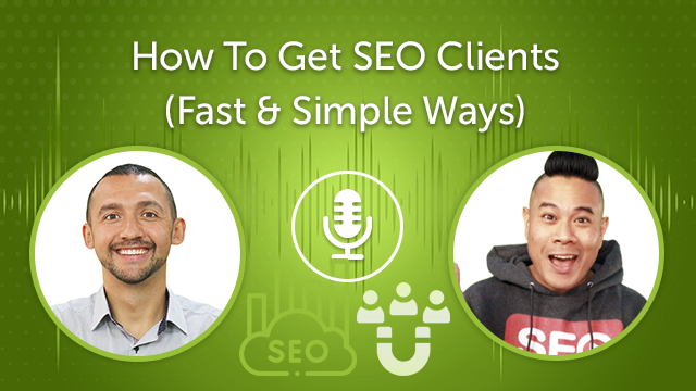 How To Get SEO Clients in 2021 (Fast & Easy) (Episode #28)