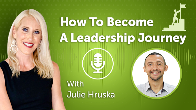 How To Become A Leadership Journey With Julie Hruska (Episode #31)