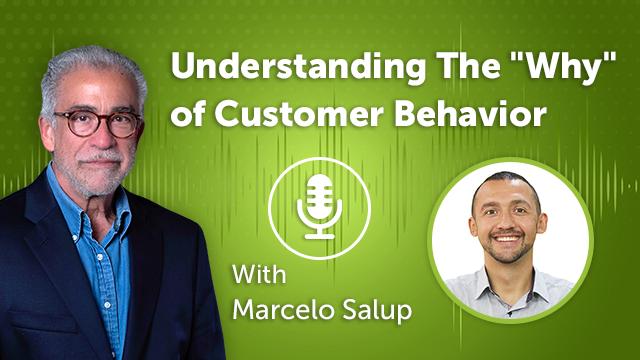 """Understanding The """"Why"""" of Customer Behavior (Episode #34)"""