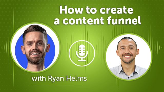 45. How to create a content funnel with Ryan Helms
