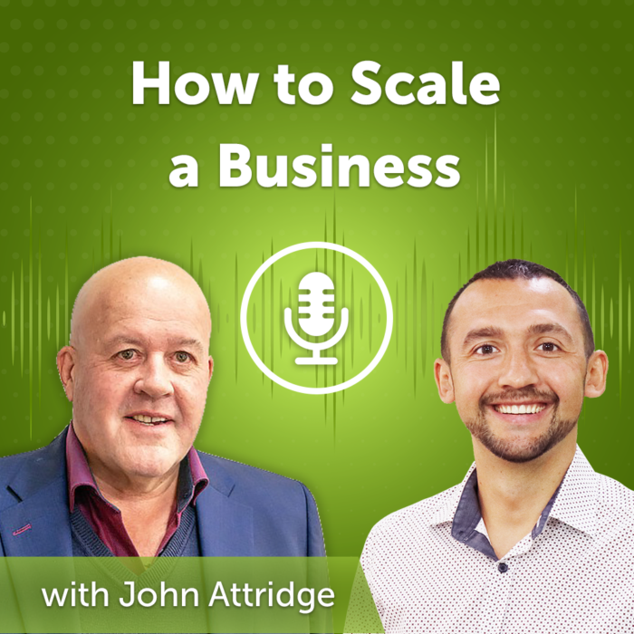 How to Scale a Business with John Attridge (Episode #41)