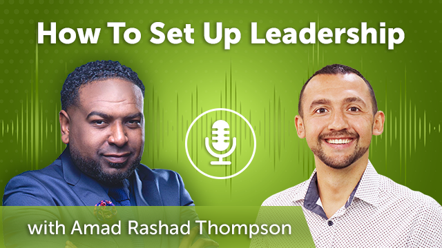 48. How To Set Up Leadership with Amad Rashad