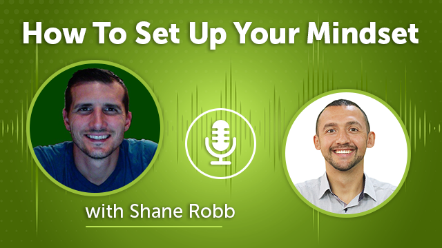47. How To Set Up Your Mindset with Shane Robb
